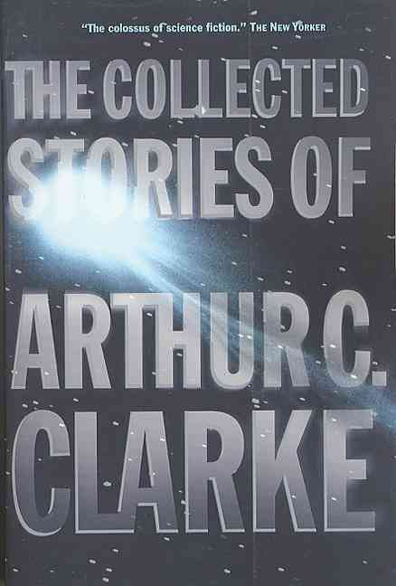The Collected Stories of Arthur C. Clarke By Clarke, Arthur C.