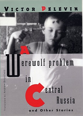 A Werewolf Problem in Central Russia By Pelevin, Victor/ Bromfield, Andrew (TRN)